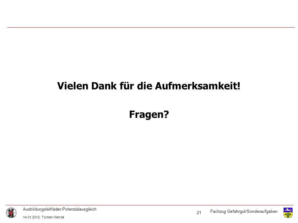 Fachzug Gefahrgut/Sonderaufgaben Ausbildungsleitfaden Potenzialausgleich 14.01.2012, Torben Mende 21 Vielen Dank für die Aufmerksamkeit! Fragen?