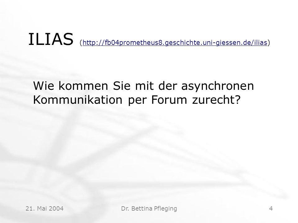 21. Mai 2004Dr. Bettina Pfleging4 ILIAS (http://fb04prometheus8.geschichte.uni-giessen.de/ilias)http://fb04prometheus8.geschichte.uni-giessen.de/ilias