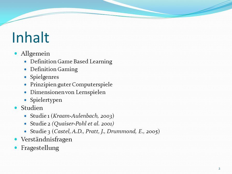 Inhalt Allgemein Definition Game Based Learning Definition Gaming Spielgenres Prinzipien guter Computerspiele Dimensionen von Lernspielen Spielertypen