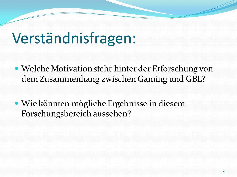 Verständnisfragen: Welche Motivation steht hinter der Erforschung von dem Zusammenhang zwischen Gaming und GBL? Wie könnten mögliche Ergebnisse in die