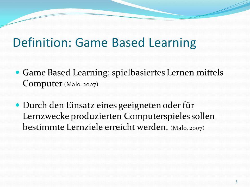Definition: Game Based Learning Game Based Learning: spielbasiertes Lernen mittels Computer (Malo, 2007) Durch den Einsatz eines geeigneten oder für L