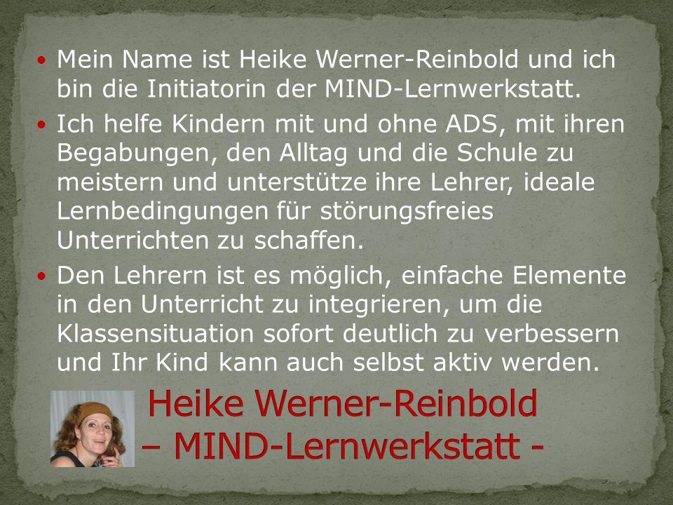 Mein Name ist Heike Werner-Reinbold und ich bin die Initiatorin der MIND-Lernwerkstatt. Ich helfe Kindern mit und ohne ADS, mit ihren Begabungen, den
