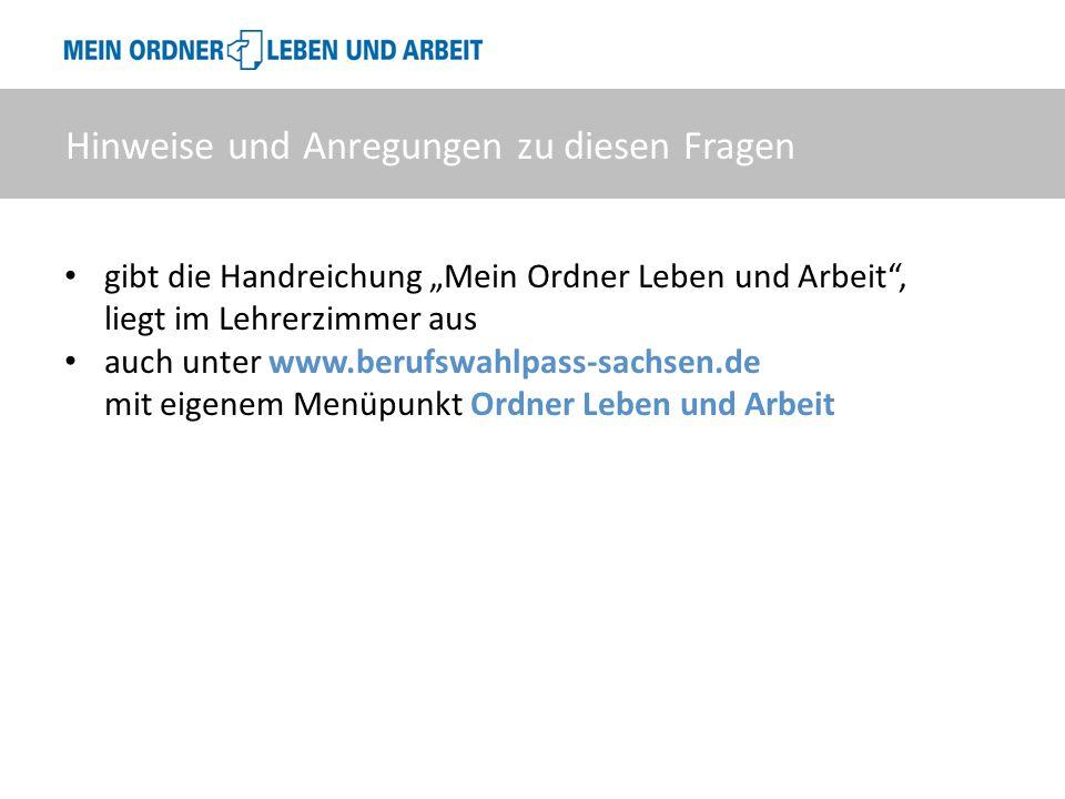 """gibt die Handreichung """"Mein Ordner Leben und Arbeit"""", liegt im Lehrerzimmer aus auch unter www.berufswahlpass-sachsen.de mit eigenem Menüpunkt Ordner"""
