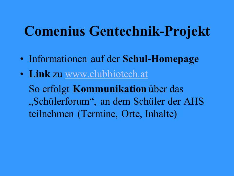 """Comenius Gentechnik-Projekt Informationen auf der Schul-Homepage Link zu www.clubbiotech.atwww.clubbiotech.at So erfolgt Kommunikation über das """"Schülerforum , an dem Schüler der AHS teilnehmen (Termine, Orte, Inhalte)"""