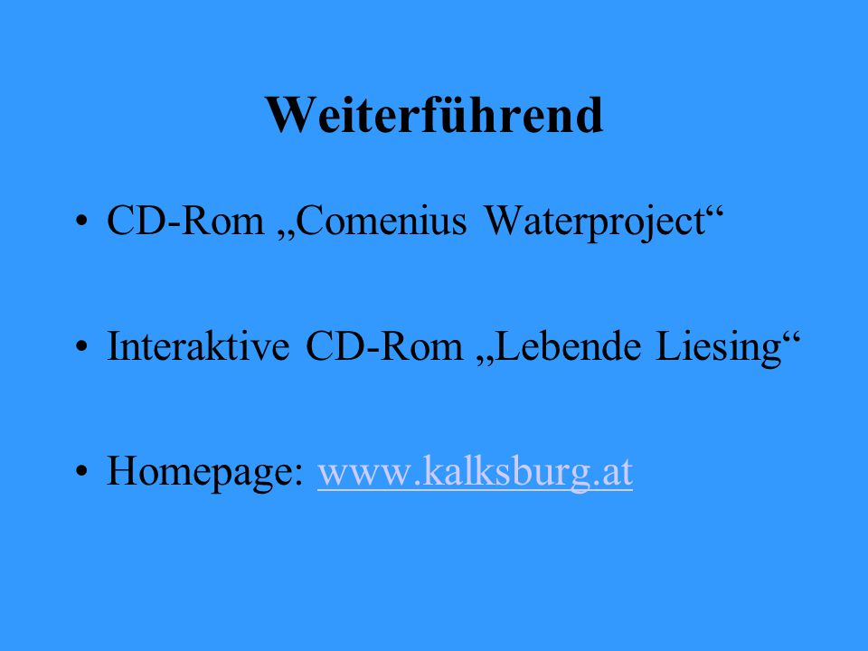 "Weiterführend CD-Rom ""Comenius Waterproject Interaktive CD-Rom ""Lebende Liesing Homepage: www.kalksburg.atwww.kalksburg.at"