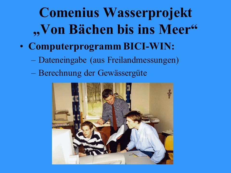 """Comenius Wasserprojekt """"Von Bächen bis ins Meer Computerprogramm BICI-WIN: –Dateneingabe (aus Freilandmessungen) –Berechnung der Gewässergüte"""