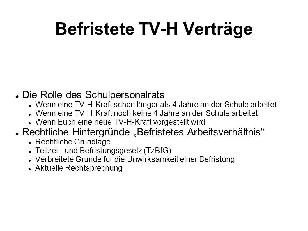 Befristete TV-H Verträge Die Rolle des Schulpersonalrats Wenn eine TV-H-Kraft schon länger als 4 Jahre an der Schule arbeitet Wenn eine TV-H-Kraft noc