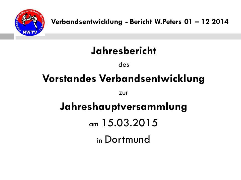 Verbandsentwicklung - Bericht W.Peters 01 – 12 2014 Jahresbericht des Vorstandes Verbandsentwicklung zur Jahreshauptversammlung am 15.03.2015 in Dortmund