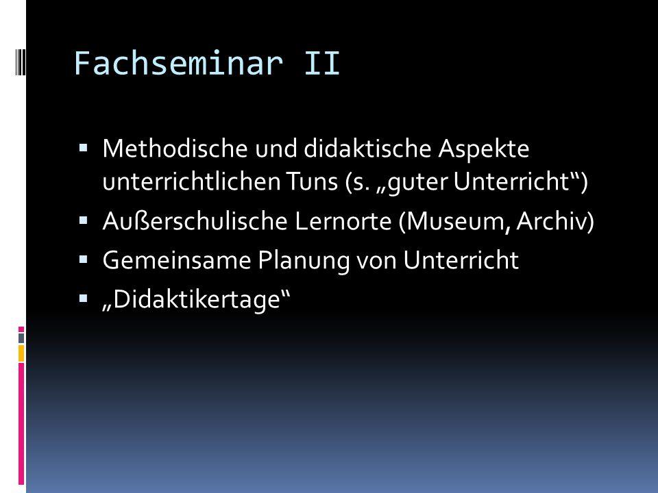 """Fachseminar II  Methodische und didaktische Aspekte unterrichtlichen Tuns (s. """"guter Unterricht"""")  Außerschulische Lernorte (Museum, Archiv)  Gemei"""