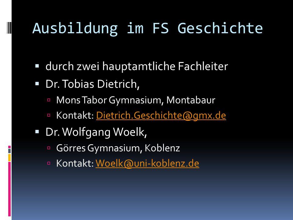 Ausbildung im FS Geschichte  durch zwei hauptamtliche Fachleiter  Dr. Tobias Dietrich,  Mons Tabor Gymnasium, Montabaur  Kontakt: Dietrich.Geschic