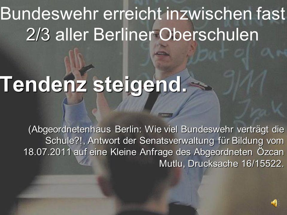 Tendenz steigend. (Abgeordnetenhaus Berlin: Wie viel Bundeswehr verträgt die Schule?!, Antwort der Senatsverwaltung für Bildung vom 18.07.2011 auf ein