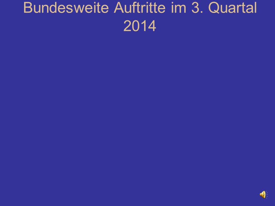 Bundesweite Auftritte im 3. Quartal 2014