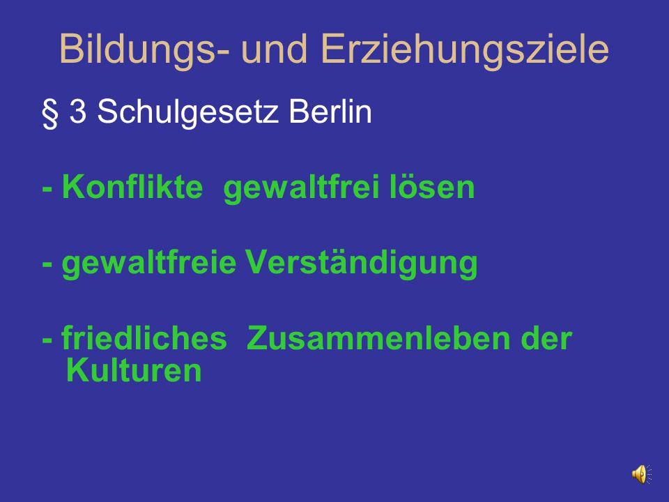 Bildungs- und Erziehungsziele § 3 Schulgesetz Berlin - Konflikte gewaltfrei lösen - gewaltfreie Verständigung - friedliches Zusammenleben der Kulturen