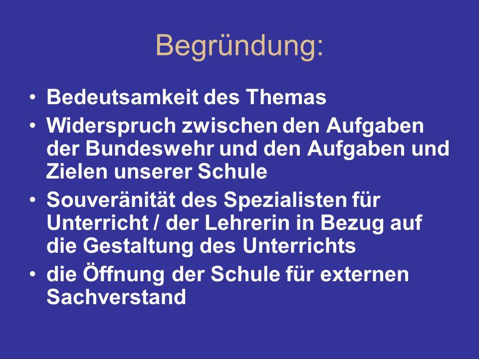 Begründung: Bedeutsamkeit des Themas Widerspruch zwischen den Aufgaben der Bundeswehr und den Aufgaben und Zielen unserer Schule Souveränität des Spez