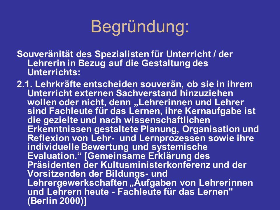 Begründung: Souveränität des Spezialisten für Unterricht / der Lehrerin in Bezug auf die Gestaltung des Unterrichts: 2.1. Lehrkräfte entscheiden souve