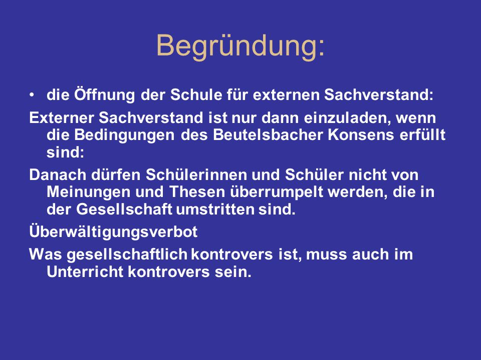 Begründung: die Öffnung der Schule für externen Sachverstand: Externer Sachverstand ist nur dann einzuladen, wenn die Bedingungen des Beutelsbacher Ko