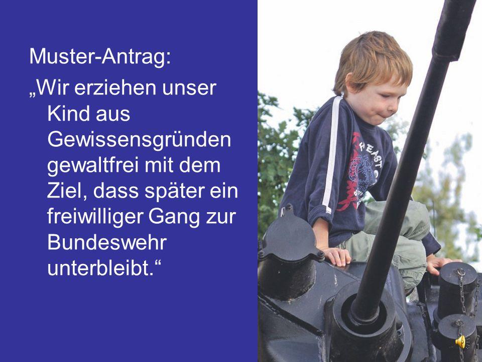 """Muster-Antrag: """"Wir erziehen unser Kind aus Gewissensgründen gewaltfrei mit dem Ziel, dass später ein freiwilliger Gang zur Bundeswehr unterbleibt."""""""