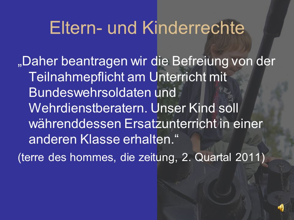 """Eltern- und Kinderrechte """"Daher beantragen wir die Befreiung von der Teilnahmepflicht am Unterricht mit Bundeswehrsoldaten und Wehrdienstberatern. Uns"""