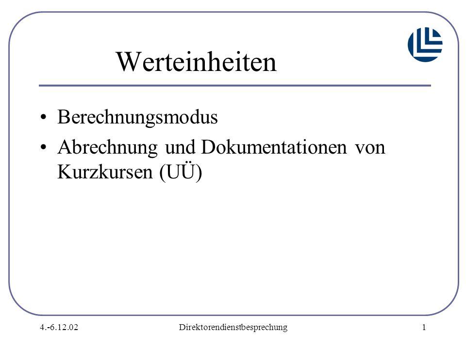 4.-6.12.02Direktorendienstbesprechung1 Werteinheiten Berechnungsmodus Abrechnung und Dokumentationen von Kurzkursen (UÜ)