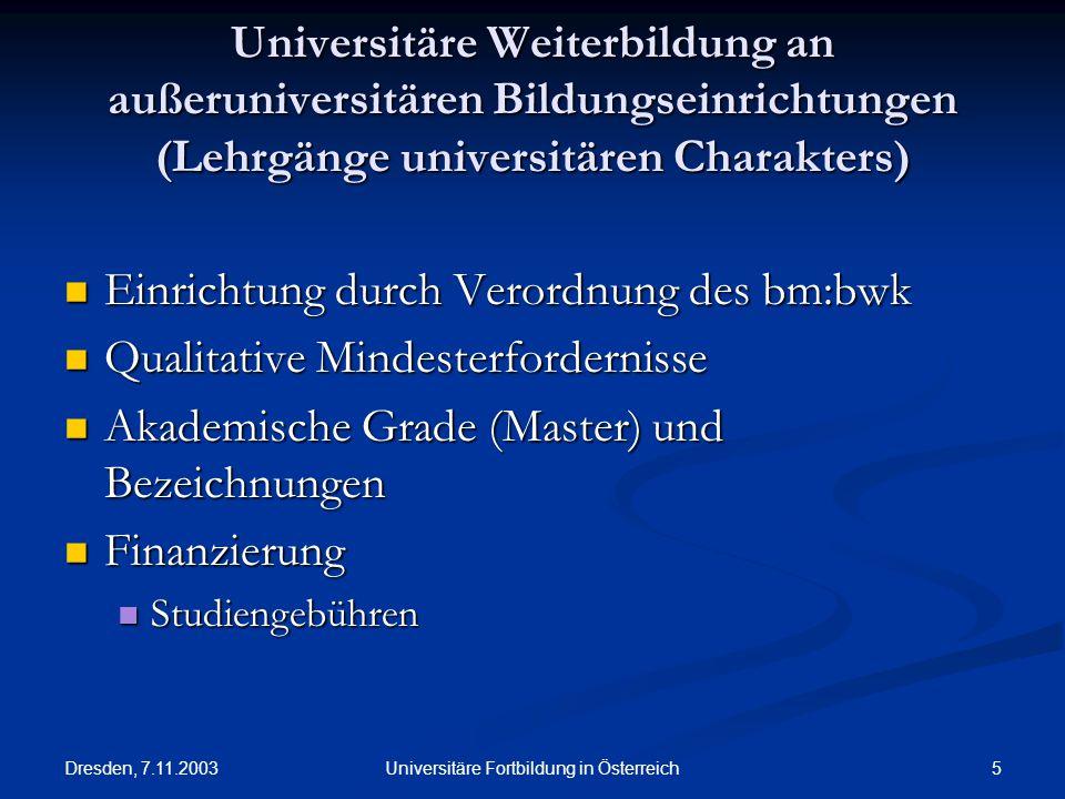 Dresden, 7.11.2003 5Universitäre Fortbildung in Österreich Universitäre Weiterbildung an außeruniversitären Bildungseinrichtungen (Lehrgänge universit