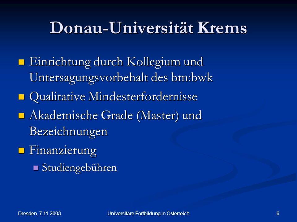 Dresden, 7.11.2003 6Universitäre Fortbildung in Österreich Donau-Universität Krems Einrichtung durch Kollegium und Untersagungsvorbehalt des bm:bwk Ei