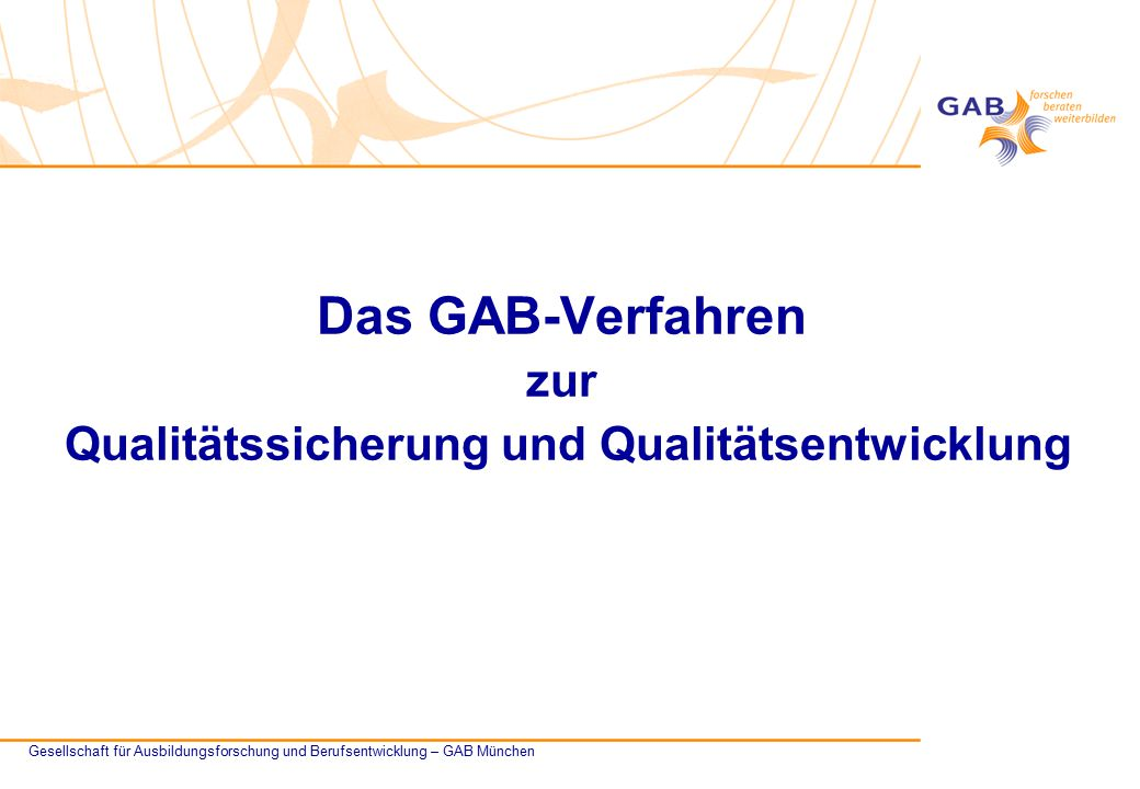 Seite 2© Gesellschaft für Ausbildungsforschung und Berufsentwicklung – GAB München Das GAB-Verfahren zur Qualitätssicherung und Qualitätsentwicklung QSE – Qualität sichern und entwickeln Qualität ist bereits da.
