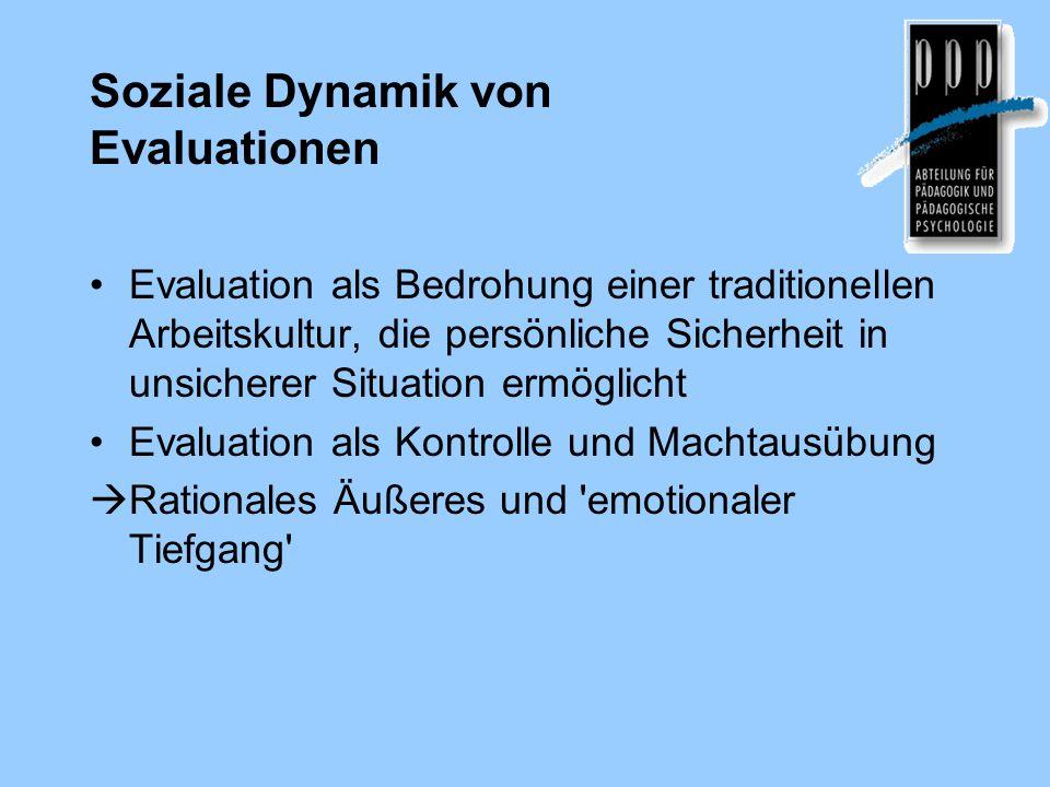Soziale Dynamik von Evaluationen Evaluation als Bedrohung einer traditionellen Arbeitskultur, die persönliche Sicherheit in unsicherer Situation ermöglicht Evaluation als Kontrolle und Machtausübung  Rationales Äußeres und emotionaler Tiefgang