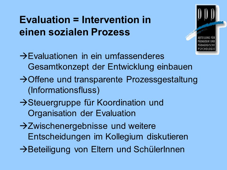 Evaluation = Intervention in einen sozialen Prozess  Evaluationen in ein umfassenderes Gesamtkonzept der Entwicklung einbauen  Offene und transparen