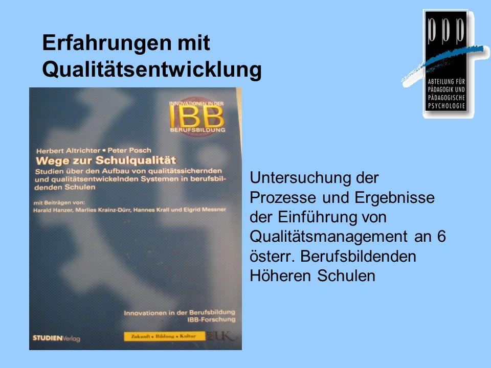Erfahrungen mit Qualitätsentwicklung Untersuchung der Prozesse und Ergebnisse der Einführung von Qualitätsmanagement an 6 österr.