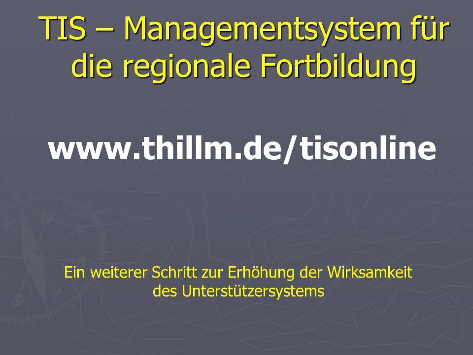 TIS – Managementsystem für die regionale Fortbildung Ein weiterer Schritt zur Erhöhung der Wirksamkeit des Unterstützersystems www.thillm.de/tisonline