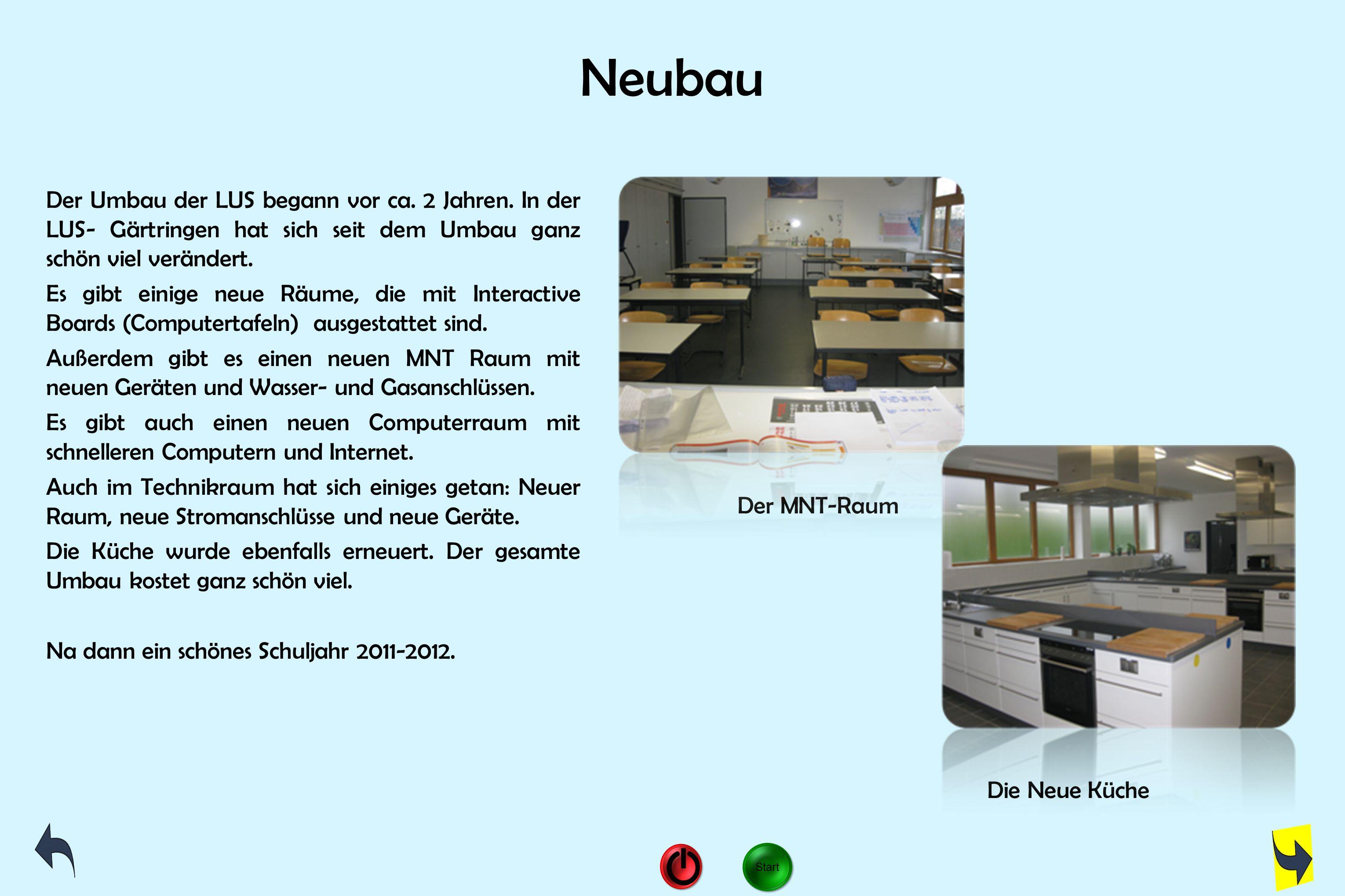 Neubau Der Umbau der LUS begann vor ca. 2 Jahren. In der LUS- Gärtringen hat sich seit dem Umbau ganz schön viel verändert. Es gibt einige neue Räume,