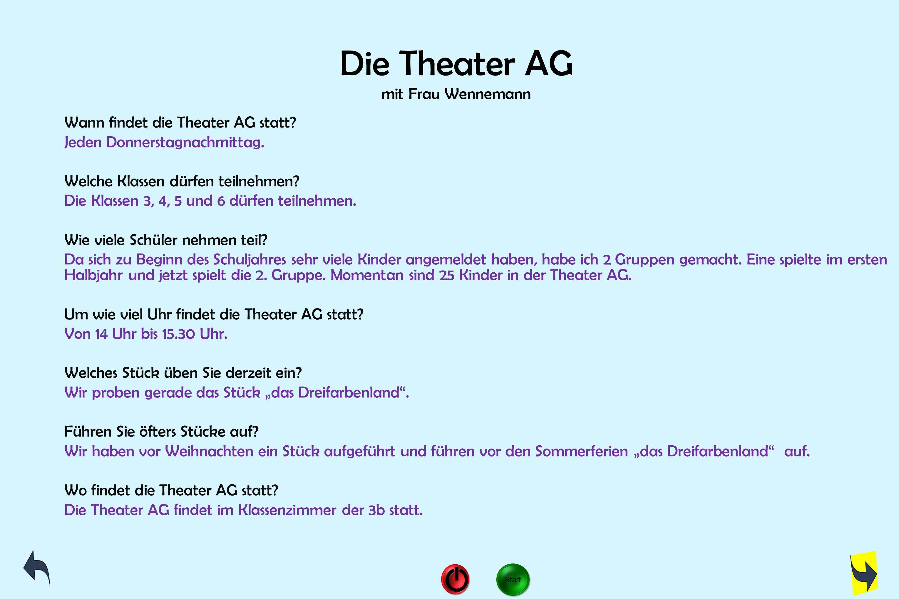 Die Theater AG mit Frau Wennemann Wann findet die Theater AG statt? Jeden Donnerstagnachmittag. Welche Klassen dürfen teilnehmen? Die Klassen 3, 4, 5