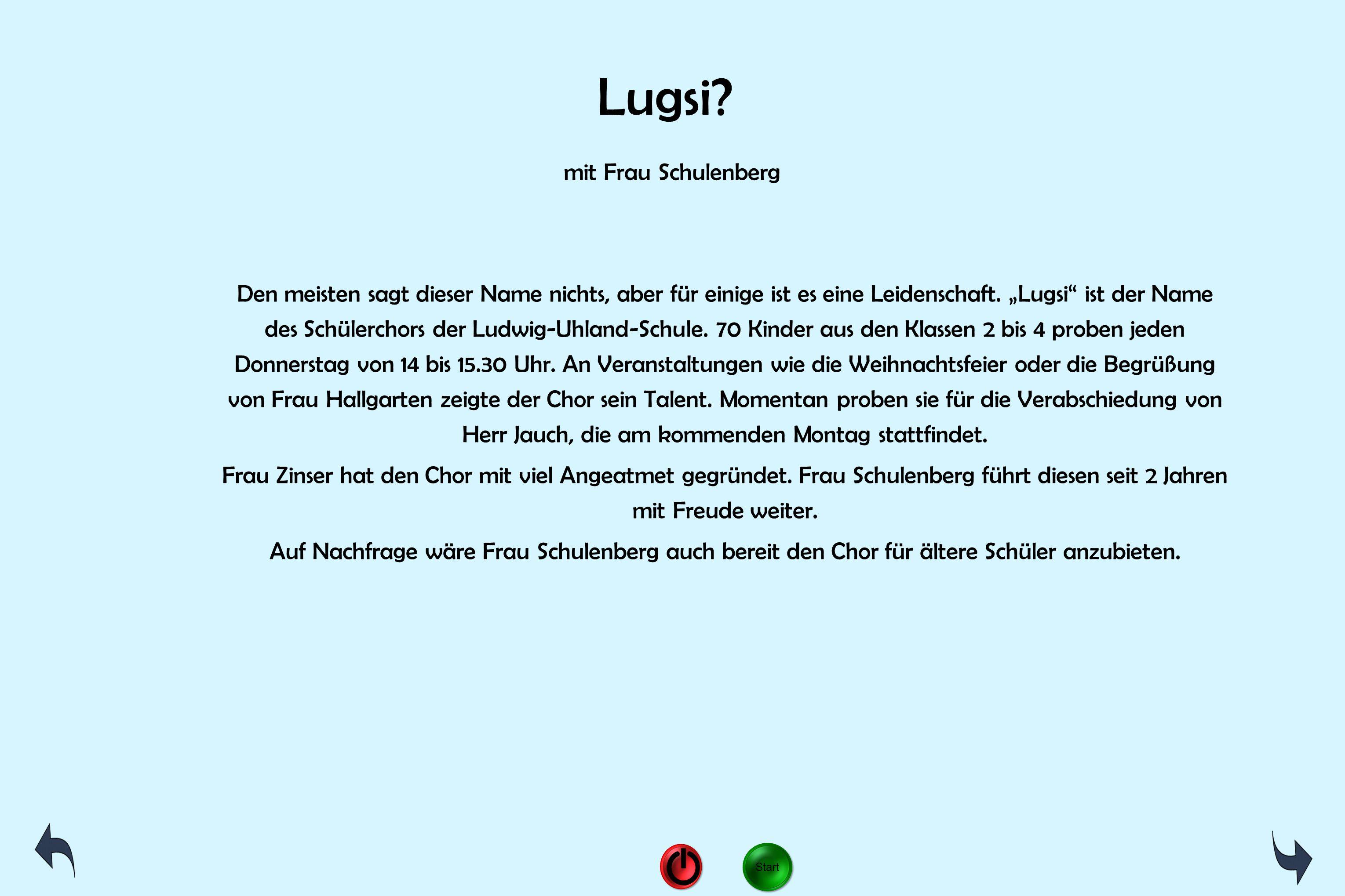 """Lugsi? mit Frau Schulenberg Den meisten sagt dieser Name nichts, aber für einige ist es eine Leidenschaft. """"Lugsi"""" ist der Name des Schülerchors der L"""