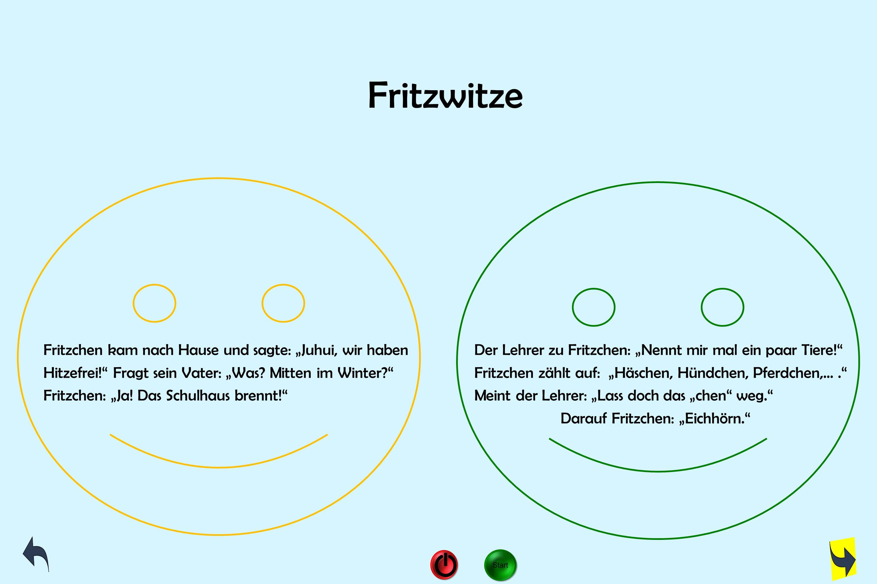 """Fritzchen kam nach Hause und sagte: """"Juhui, wir haben Der Lehrer zu Fritzchen: """"Nennt mir mal ein paar Tiere!"""" Hitzefrei!"""" Fragt sein Vater: """"Was? Mit"""