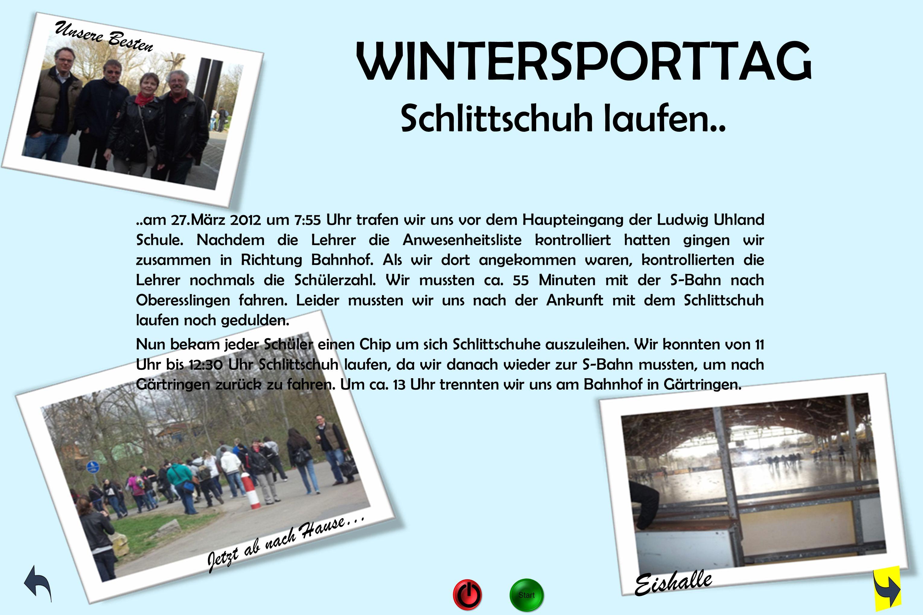 WINTERSPORTTAG Schlittschuh laufen....am 27.März 2012 um 7:55 Uhr trafen wir uns vor dem Haupteingang der Ludwig Uhland Schule. Nachdem die Lehrer die