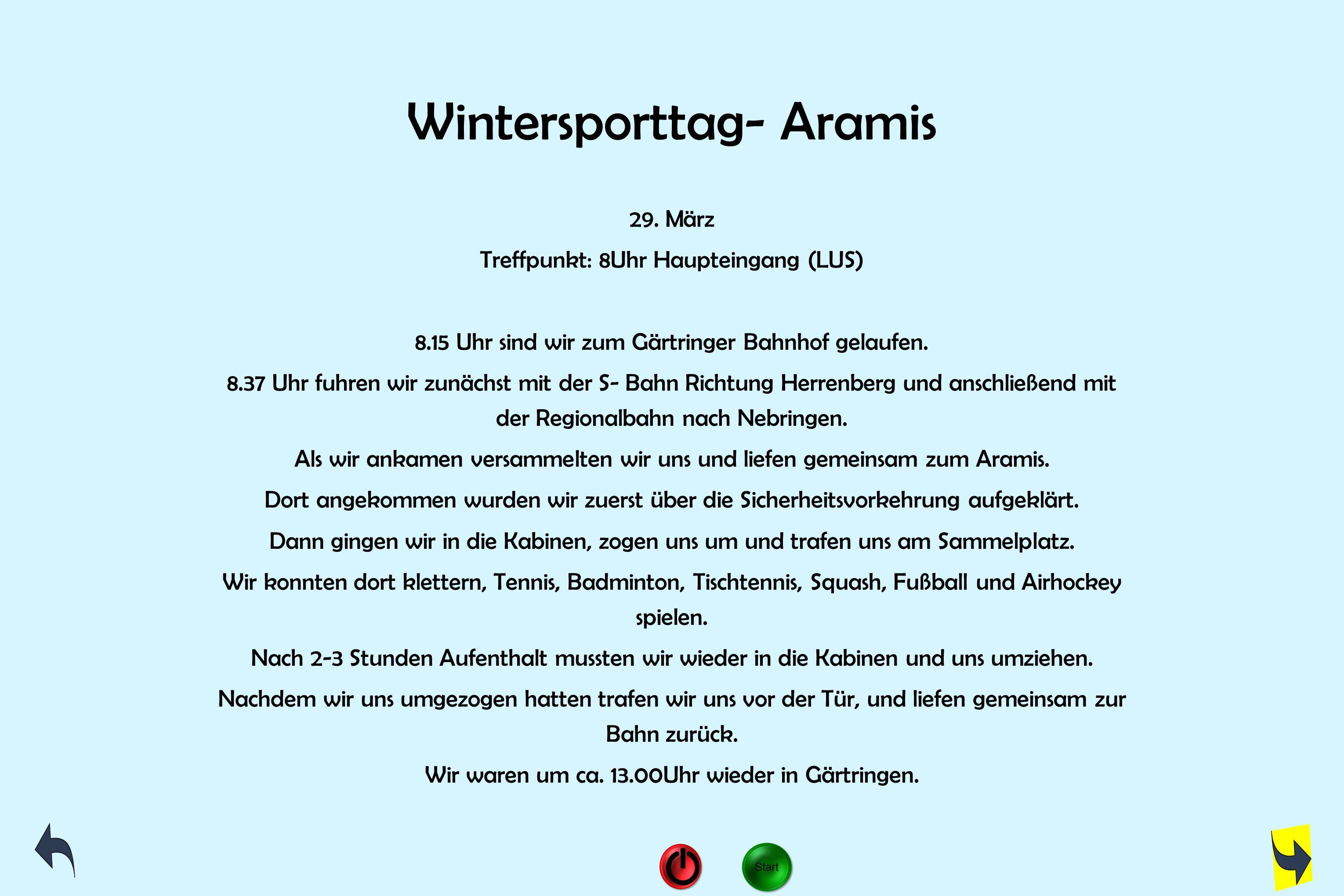 Wintersporttag- Aramis 29. März Treffpunkt: 8Uhr Haupteingang (LUS) 8.15 Uhr sind wir zum Gärtringer Bahnhof gelaufen. 8.37 Uhr fuhren wir zunächst mi