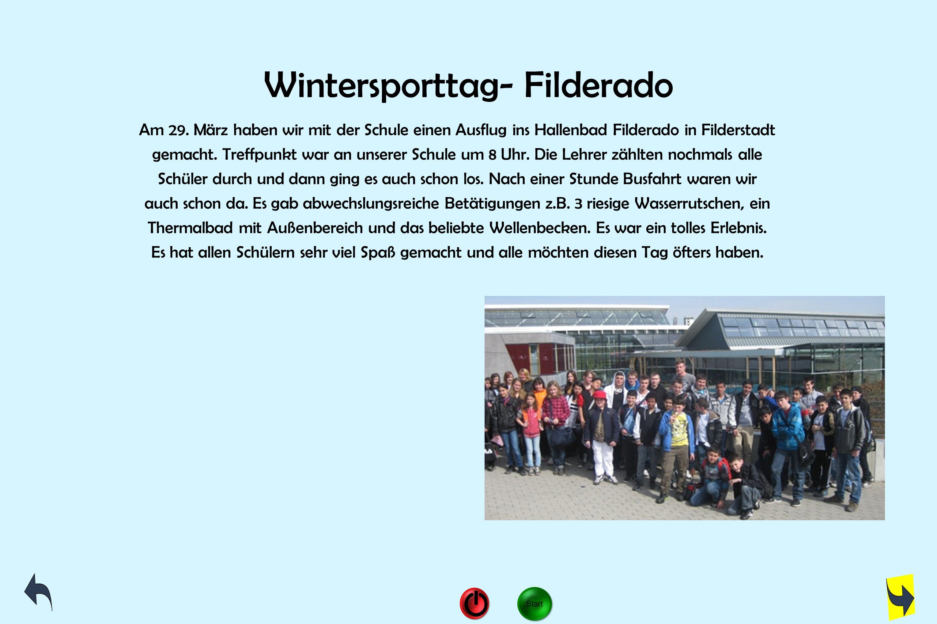 Wintersporttag- Filderado Am 29. März haben wir mit der Schule einen Ausflug ins Hallenbad Filderado in Filderstadt gemacht. Treffpunkt war an unserer