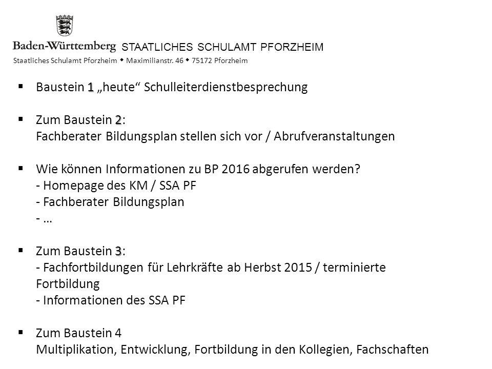 """STAATLICHES SCHULAMT PFORZHEIM Staatliches Schulamt Pforzheim  Maximilianstr. 46  75172 Pforzheim 1  Baustein 1 """"heute"""" Schulleiterdienstbesprechun"""
