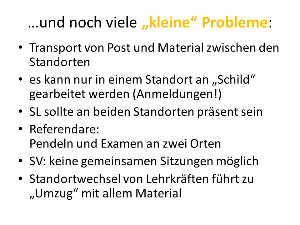 """…und noch viele """"kleine"""" Probleme: Transport von Post und Material zwischen den Standorten es kann nur in einem Standort an """"Schild"""" gearbeitet werden"""