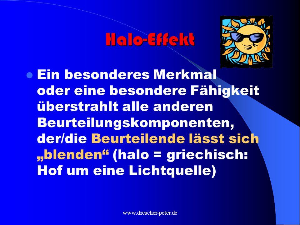 """www.drescher-peter.de Halo-Effekt Ein besonderes Merkmal oder eine besondere Fähigkeit überstrahlt alle anderen Beurteilungskomponenten, der/die Beurteilende lässt sich """"blenden (halo = griechisch: Hof um eine Lichtquelle)"""