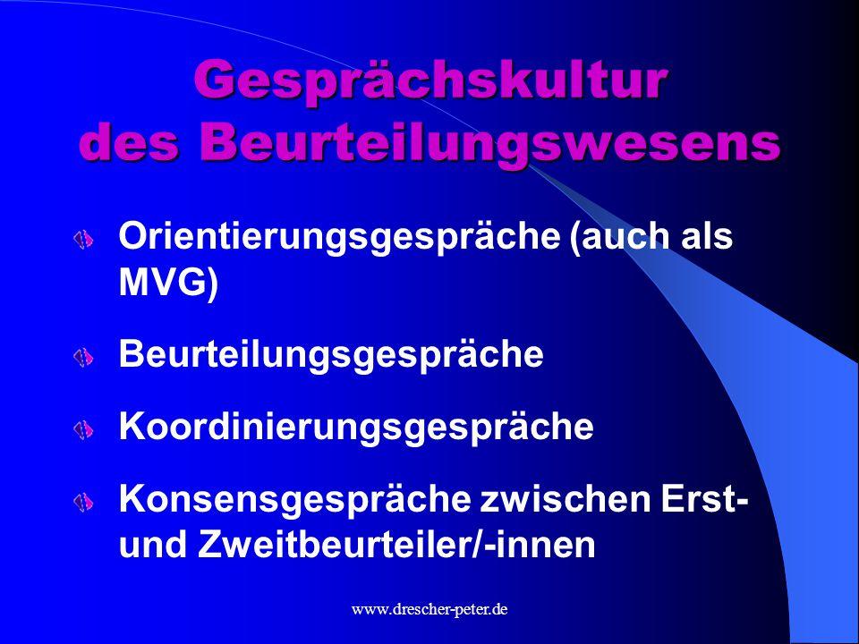 www.drescher-peter.de Aufbau des Beurteilungsbogens Leistungsbeurteilung (Grundlage: Anforderungsprofil der Stelle!) Befähigungseinschätzung ohne differenzierte Ausprägung (über das Anforderungsprofil hinausgehende Fähigkeiten)  Nur gezeigte Kompetenzen und Fähigkeiten