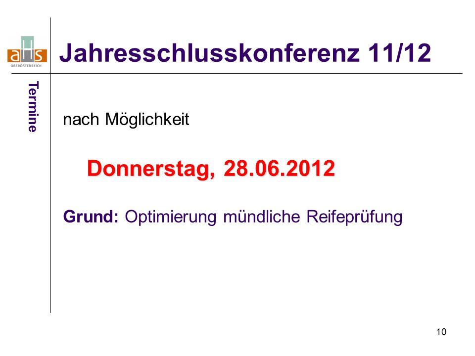 10 Jahresschlusskonferenz 11/12 nach Möglichkeit Donnerstag, 28.06.2012 Grund: Optimierung mündliche Reifeprüfung Termine