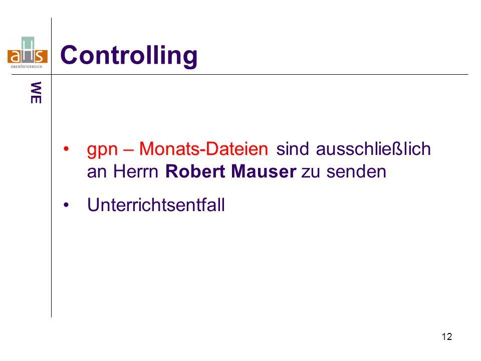 12 Controlling gpn – Monats-Dateiengpn – Monats-Dateien sind ausschließlich an Herrn Robert Mauser zu senden Unterrichtsentfall WE