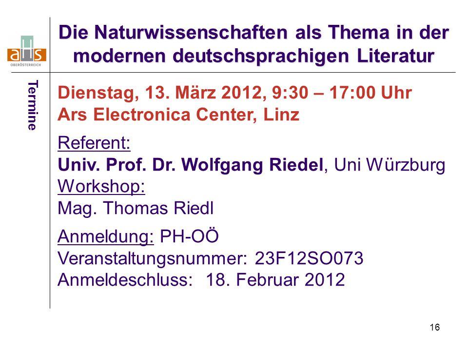16 Termine Dienstag, 13. März 2012, 9:30 – 17:00 Uhr Ars Electronica Center, Linz Referent: Univ. Prof. Dr. Wolfgang Riedel, Uni Würzburg Workshop: Ma