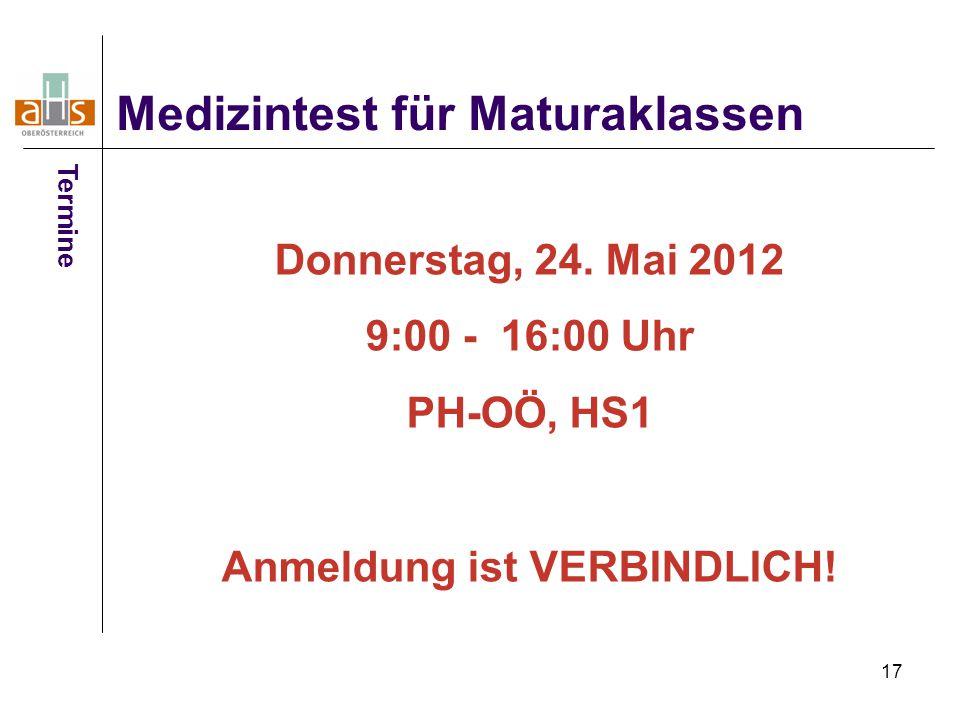 17 Medizintest für Maturaklassen Termine Donnerstag, 24. Mai 2012 9:00 - 16:00 Uhr PH-OÖ, HS1 Anmeldung ist VERBINDLICH!