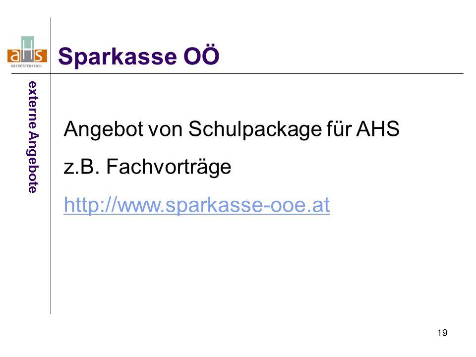 19 Sparkasse OÖ externe Angebote Angebot von Schulpackage für AHS z.B. Fachvorträge http://www.sparkasse-ooe.at