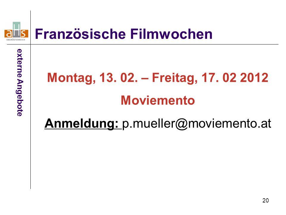 20 Französische Filmwochen externe Angebote Montag, 13. 02. – Freitag, 17. 02 2012 Moviemento Anmeldung: p.mueller@moviemento.at
