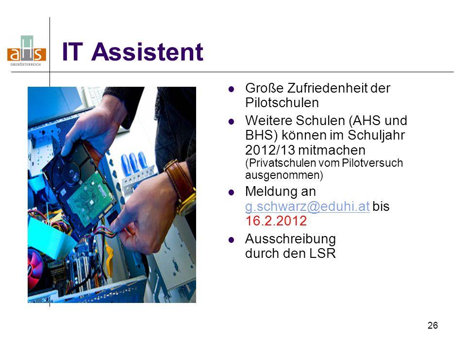26 IT Assistent Große Zufriedenheit der Pilotschulen Weitere Schulen (AHS und BHS) können im Schuljahr 2012/13 mitmachen (Privatschulen vom Pilotversu