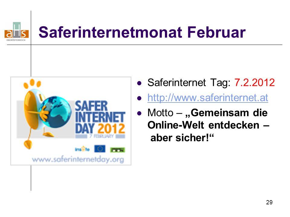 """29 Saferinternetmonat Februar Saferinternet Tag: 7.2.2012 http://www.saferinternet.at Motto – """"Gemeinsam die Online-Welt entdecken – aber sicher!"""""""