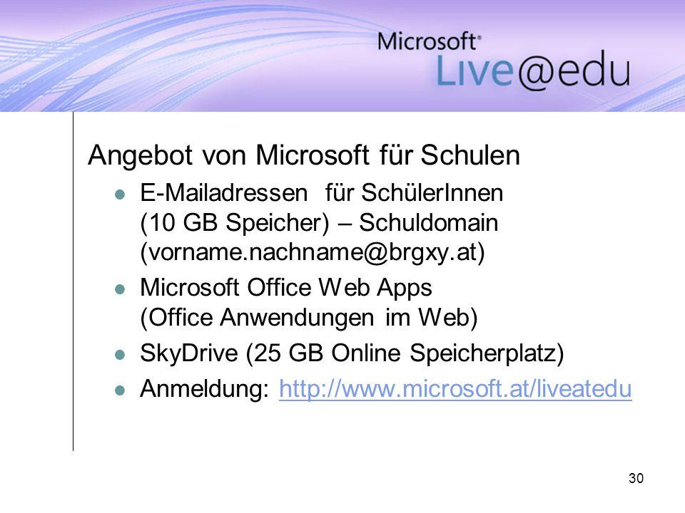 30 Angebot von Microsoft für Schulen E-Mailadressen für SchülerInnen (10 GB Speicher) – Schuldomain (vorname.nachname@brgxy.at) Microsoft Office Web A